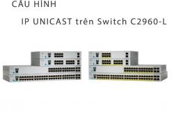 Cấu hình IP Unicast với Switch Cisco C2960-L